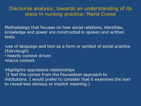 Discourse analysis: towards an understanding of its place in nursing practice: Marie Crowe Methodology that focuses on how social relations, identities,