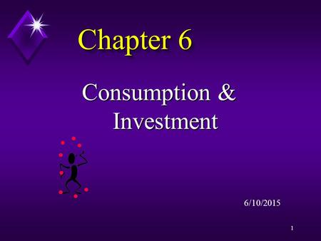 1 Chapter 6 Consumption & Investment 6/10/2015. 2 GDP = C + I + G + ( X – M) GDP = C + I + G GDP = C + I.