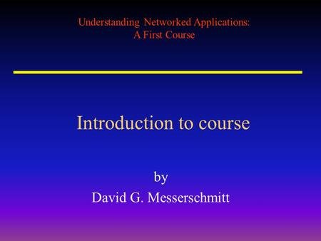 Understanding <strong>Networked</strong> Applications: A First Course Introduction to course by David G. Messerschmitt.