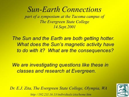 Sun-Earth Connections part of a symposium at the Tacoma campus of The Evergreen State College 14.Sept.2001 The Sun and the Earth are both getting hotter.