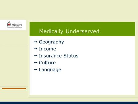 Medically Underserved  Geography  Income  Insurance Status  Culture  Language.