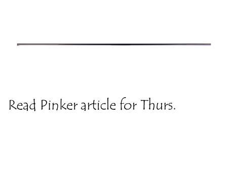 Read Pinker article for Thurs.. Seeing in Stereo.