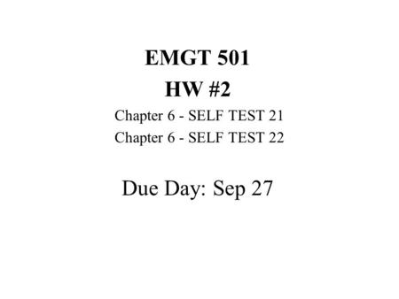 EMGT 501 HW #2 Chapter 6 - SELF TEST 21 Chapter 6 - SELF TEST 22 Due Day: Sep 27.