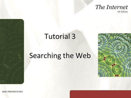 Tutorial 3 Searching the Web. XP Objectives Determine whether a research question is specific or exploratory Learn how to formulate an effective Web search.