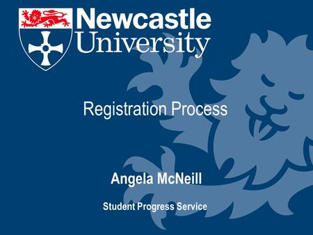 Registration Process Angela McNeill Student Progress Service.