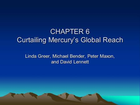 CHAPTER 6 Curtailing Mercury's Global Reach Linda Greer, Michael Bender, Peter Maxon, and David Lennett.