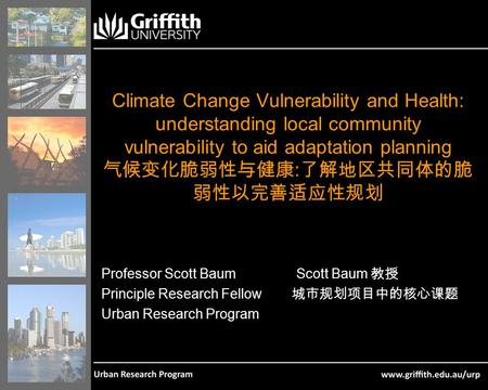 Climate Change Vulnerability and Health: understanding local community vulnerability to aid adaptation planning 气候变化脆弱性与健康 : 了解地区共同体的脆 弱性以完善适应性规划 Professor.