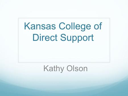 Kansas College of Direct Support Kathy Olson. InterHab 2010 Session Overview Introduction to CDS Current Use Implementation Strategies Teaching and HR.