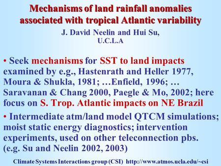 Mechanisms of land rainfall anomalies associated with tropical Atlantic variability Seek mechanisms for SST to land impacts examined by e.g., Hastenrath.