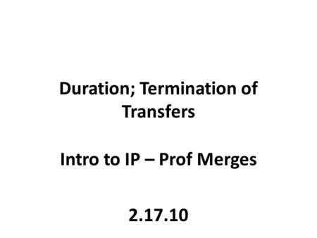 Duration; Termination of Transfers Intro to IP – Prof Merges 2.17.10.