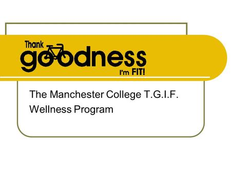 The Manchester College T.G.I.F. Wellness Program.