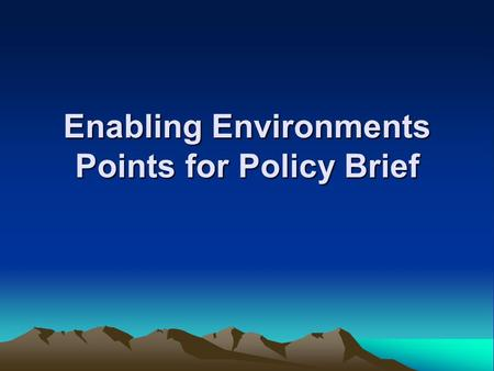 Enabling Environments Points for Policy Brief. Q1: Limiting Factors in Political Frameworks Excessive Burden of Regulation: –Lack of relevance to scale.