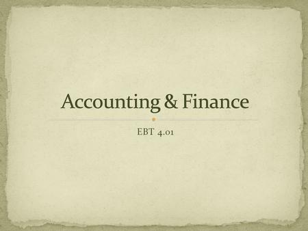 EBT 4.01. Method of reporting and recording financial activity of a business.