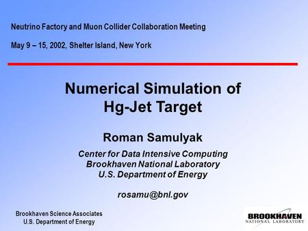 Brookhaven Science Associates U.S. Department of Energy Neutrino Factory and Muon Collider Collaboration Meeting May 9 – 15, 2002, Shelter Island, New.