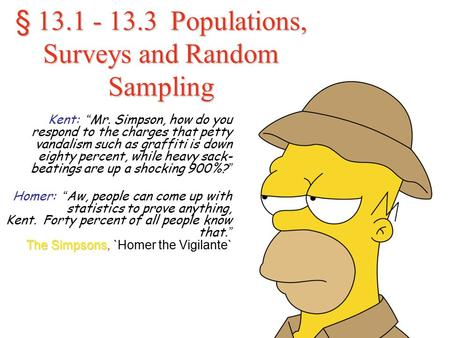 "§ 13.1 - 13.3 Populations, Surveys and Random Sampling Kent: "" Mr. Simpson, how do you respond to the charges that petty vandalism such as graffiti is."