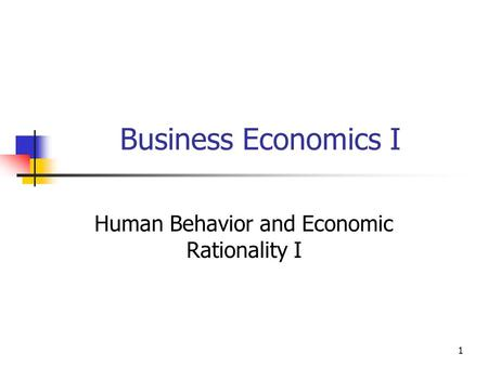 1 Business Economics I Human Behavior and Economic Rationality I.