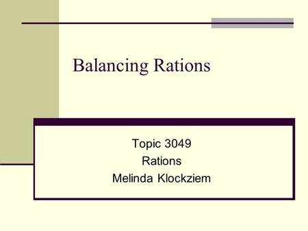 Balancing Rations Topic 3049 Rations Melinda Klockziem.