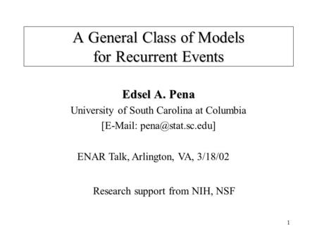 1 A General Class of Models for Recurrent Events Edsel A. Pena University of South Carolina at Columbia [  Research support from.
