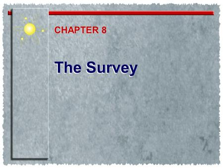 The Survey CHAPTER CHAPTER 8. Questionnaires Determining objectives Ranking -Starting with open-ended questions -Developing closed questions Delimiting.