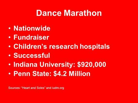 "Dance Marathon Nationwide Fundraiser Children's research hospitals Successful Indiana University: $920,000 Penn State: $4.2 Million Sources: ""Heart and."