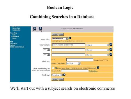 Boolean Logic Combining Searches in a Database We'll start out with a subject search on electronic commerce.