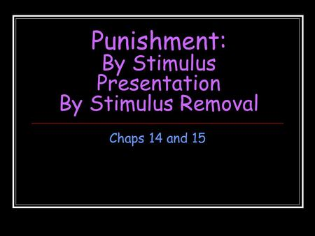 Punishment: By Stimulus Presentation By Stimulus Removal
