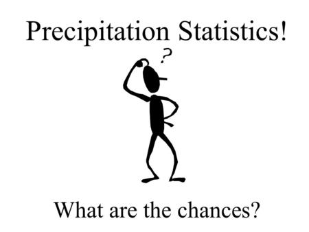 Precipitation Statistics! What are the chances?. Weather service collects precipitation data around the country.