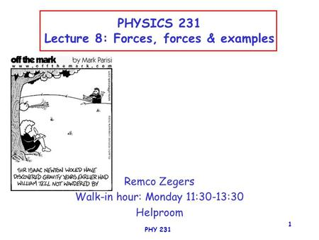 PHY 231 1 PHYSICS 231 Lecture 8: Forces, forces & examples Remco Zegers Walk-in hour: Monday 11:30-13:30 Helproom.