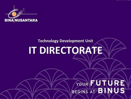 Junny Wijaya Technology Development Unit IT DIRECTORATE.