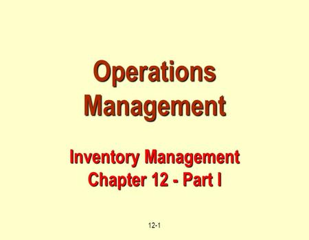12-1 Operations Management Inventory Management Chapter 12 - Part I.