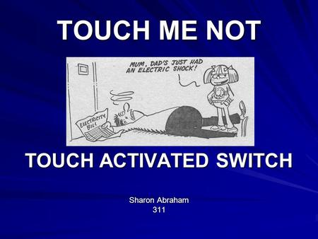 TOUCH ME NOT TOUCH ACTIVATED SWITCH Sharon Abraham 311.