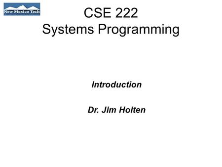 CSE 222 Systems Programming Introduction Dr. Jim Holten.