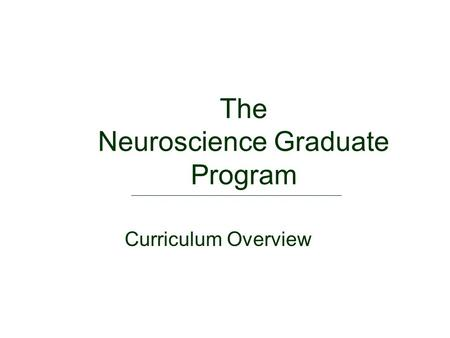 The Neuroscience Graduate Program Curriculum Overview.