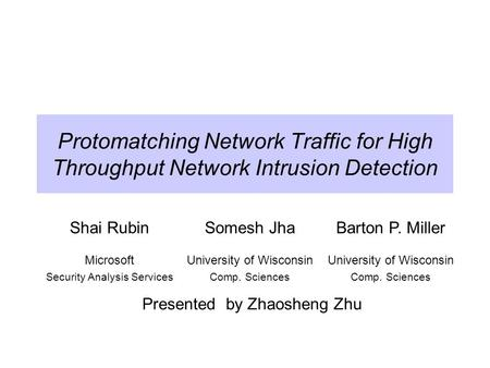 Protomatching Network Traffic for High Throughput Network Intrusion Detection Shai RubinSomesh JhaBarton P. Miller Microsoft Security Analysis Services.
