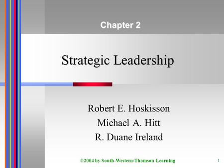 ©2004 by South-Western/Thomson Learning 1 Strategic Leadership Robert E. Hoskisson Michael A. Hitt R. Duane Ireland Chapter 2.