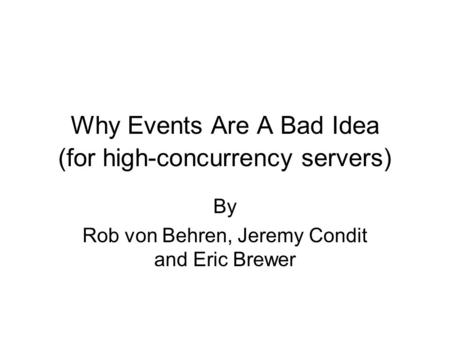 Why Events Are A Bad Idea (for high-concurrency servers) By Rob von Behren, Jeremy Condit and Eric Brewer.