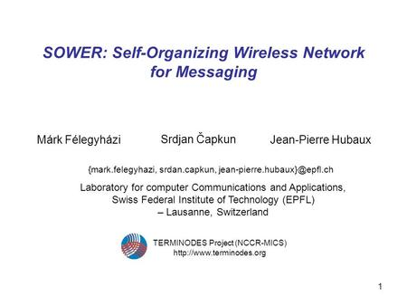 1 SOWER: Self-Organizing Wireless Network for Messaging Márk Félegyházi {mark.felegyhazi, srdan.capkun, Srdjan Čapkun Jean-Pierre.