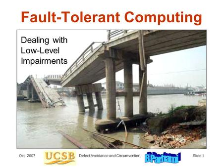 Oct. 2007Defect Avoidance and CircumventionSlide 1 Fault-Tolerant Computing Dealing with Low-Level Impairments.