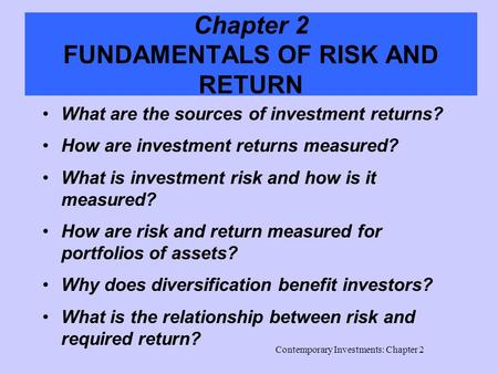 Contemporary Investments: Chapter 2 Chapter 2 FUNDAMENTALS OF RISK AND RETURN What are the sources of investment returns? How are investment returns measured?
