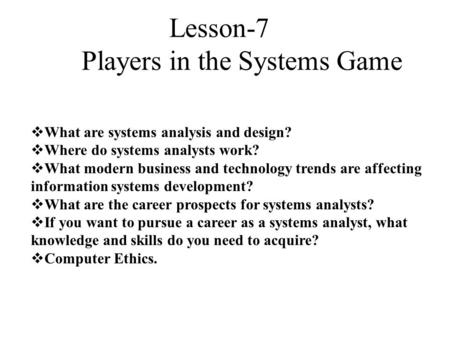  What are systems analysis and design?  Where do systems analysts work?  What modern business and technology trends are affecting information systems.