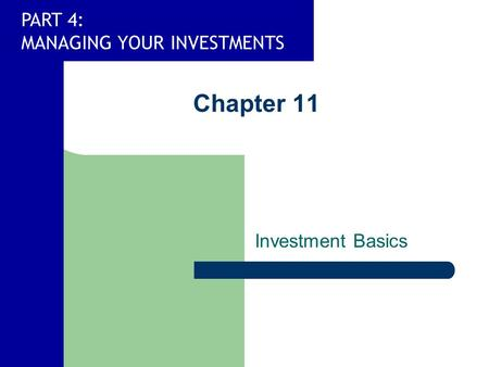 PART 4: MANAGING YOUR INVESTMENTS Chapter 11 Investment Basics.