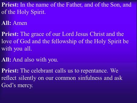 Priest: In the name of the Father, and of the Son, and of the Holy Spirit. All: Amen Priest: The grace of our Lord Jesus Christ and the love of God and.