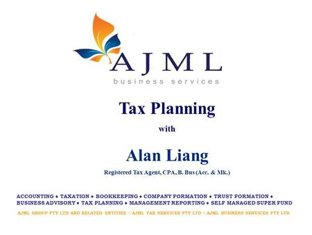 AJML GROUP PTY LTD AND RELATED ENTITIES ◊ AJML TAX SERVICES PTY LTD ◊ AJML BUSINESS SERVICES PTY LTD ACCOUNTING ● TAXATION ● BOOKKEEPING ● COMPANY FORMATION.