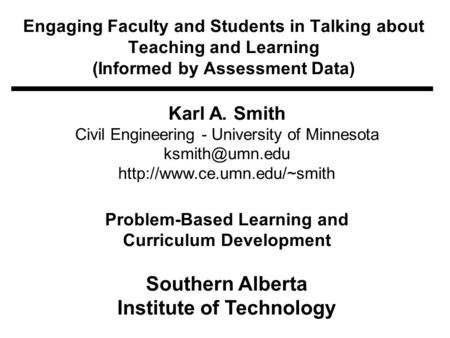Engaging Faculty and Students in Talking about Teaching and Learning (Informed by Assessment Data) Karl A. Smith Civil Engineering - University of Minnesota.