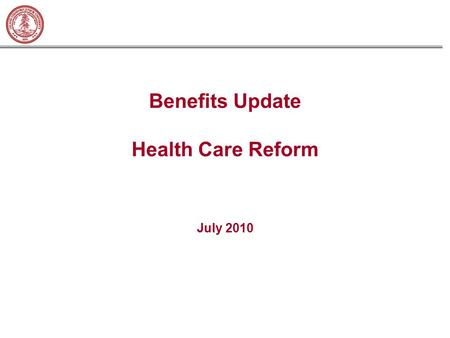 Benefits Update Health Care Reform July 2010. Stanford University Confidential – Do Not Reproduce Page 1  Plans must provide coverage for children to.