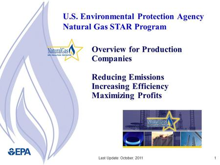 1Last Update: October, 2011 Overview for Production Companies Reducing Emissions Increasing Efficiency Maximizing Profits U.S. Environmental Protection.