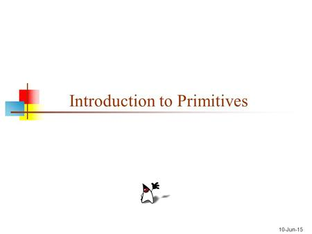 10-Jun-15 Introduction to Primitives. 2 Overview Today we will discuss: The eight primitive types, especially int and double Declaring the types of variables.