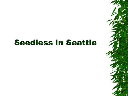 Seedless in Seattle. Occupying the Land  Alternation of generations –Bryophytes – gametophyte dominant  Emphasizes the water requirement for fertilization.