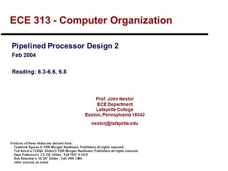 Prof. John Nestor ECE Department Lafayette College Easton, Pennsylvania 18042 ECE 313 - Computer Organization Pipelined Processor.