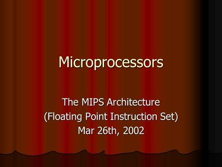 Microprocessors The MIPS Architecture (Floating Point Instruction Set) Mar 26th, 2002.